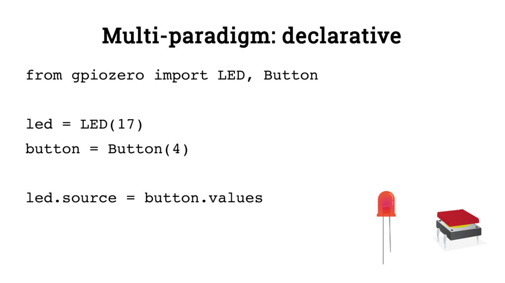 Multi-paradigm: declarative from gpiozero impor...