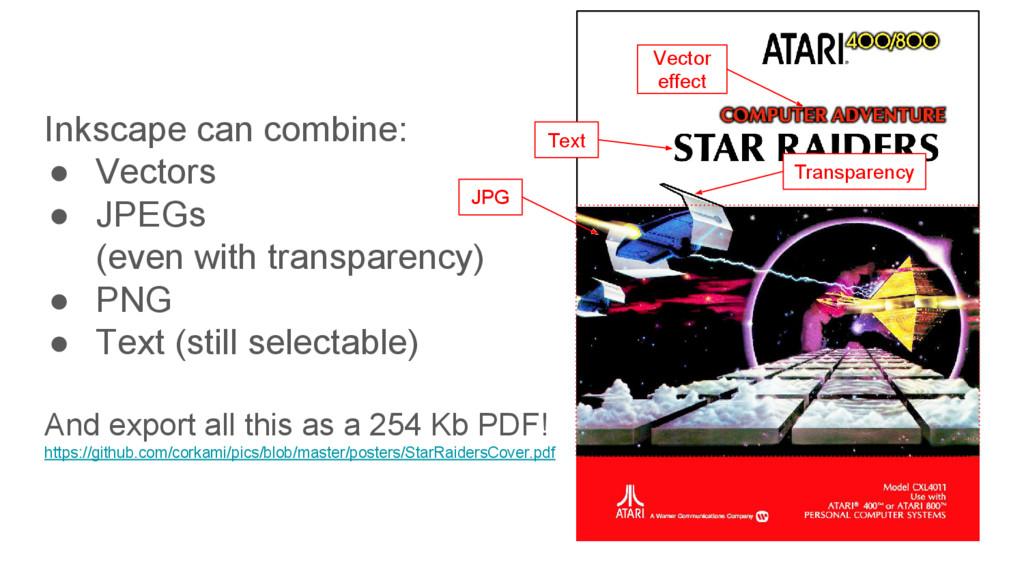 Inkscape can combine: ● Vectors ● JPEGs (even w...