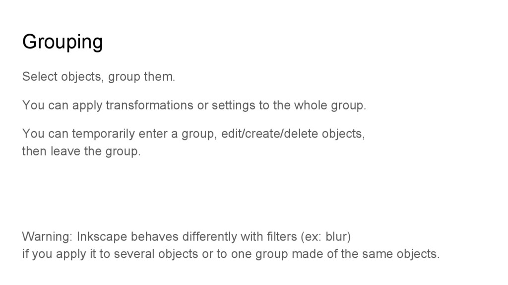 Grouping Select objects, group them. You can ap...