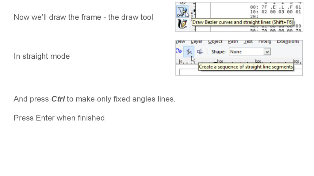 Now we'll draw the frame - the draw tool In str...