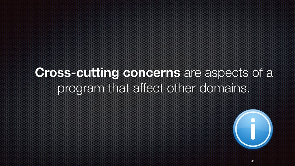 Cross-cutting concerns are aspects of a program...