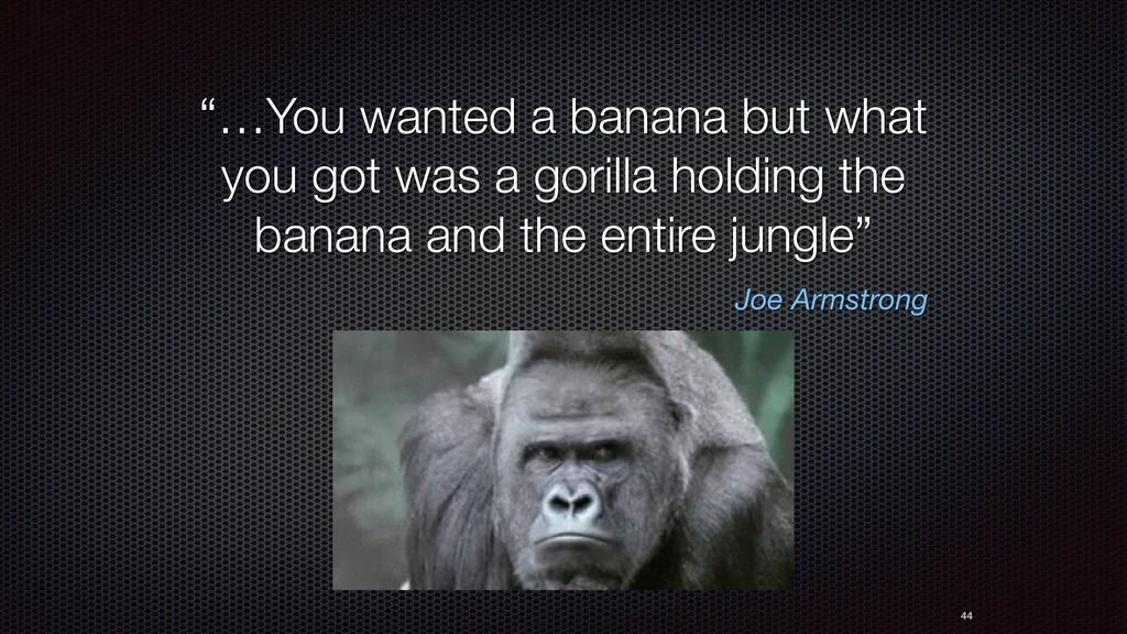 """Joe Armstrong """"…You wanted a banana but what yo..."""