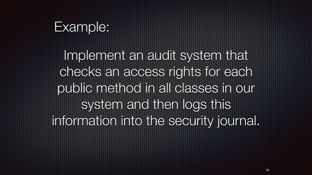 Example: 45 Implement an audit system that chec...