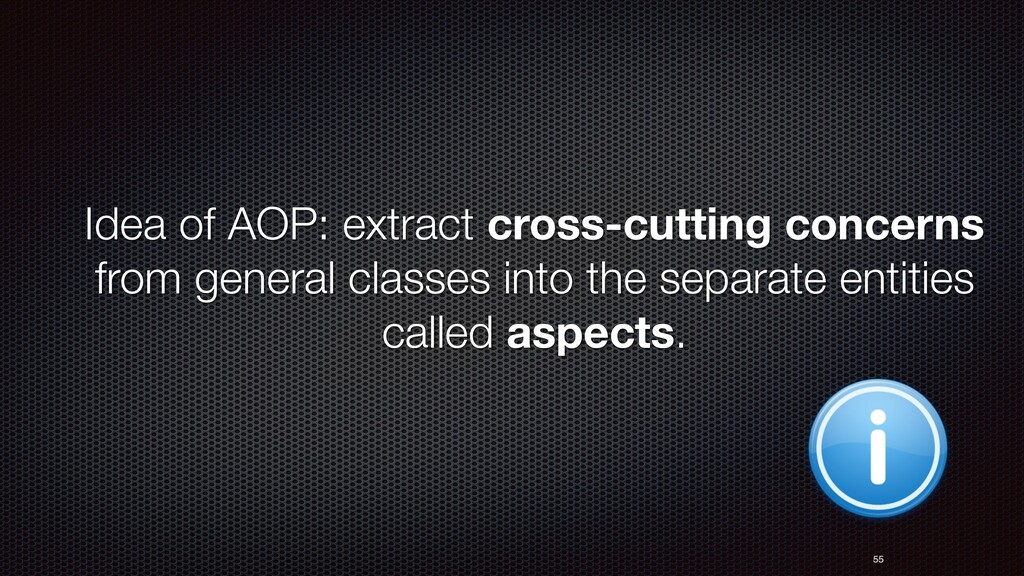 Idea of AOP: extract cross-cutting concerns fro...