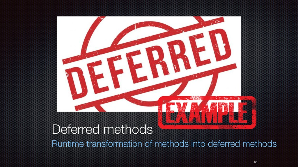 68 Deferred methods Runtime transformation of m...