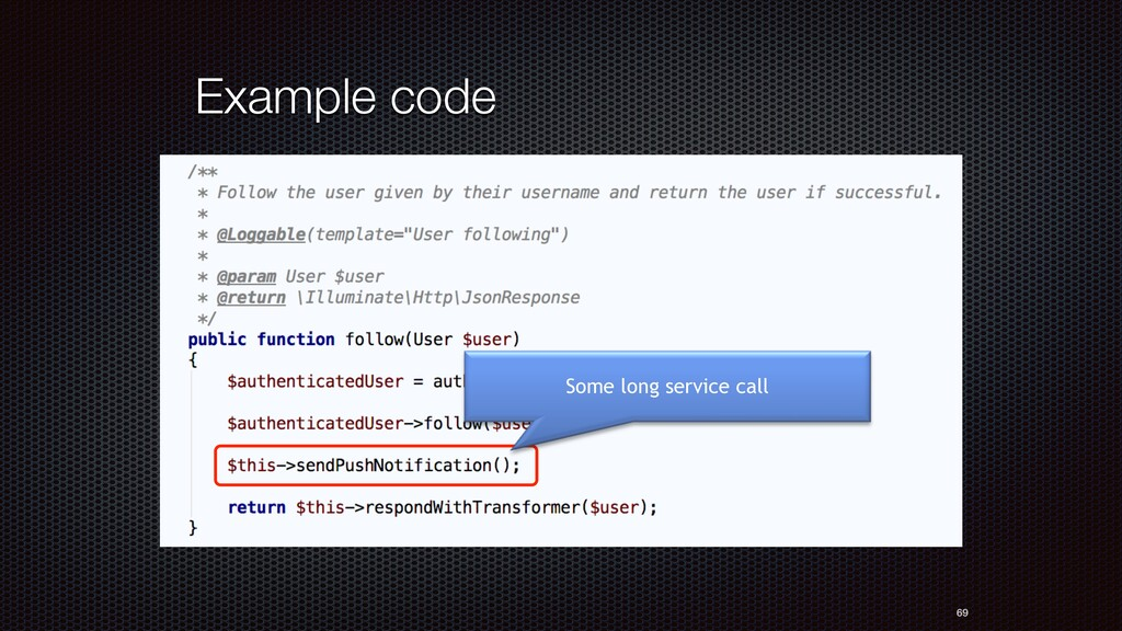 69 Example code Some long service call