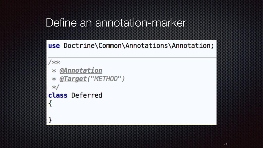 71 Define an annotation-marker