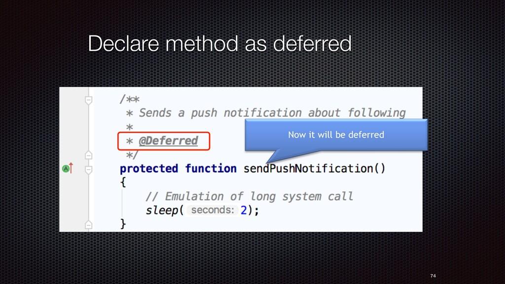 74 Declare method as deferred Now it will be de...