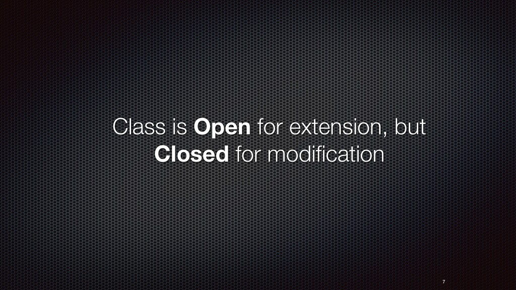 Class is Open for extension, but Closed for mod...