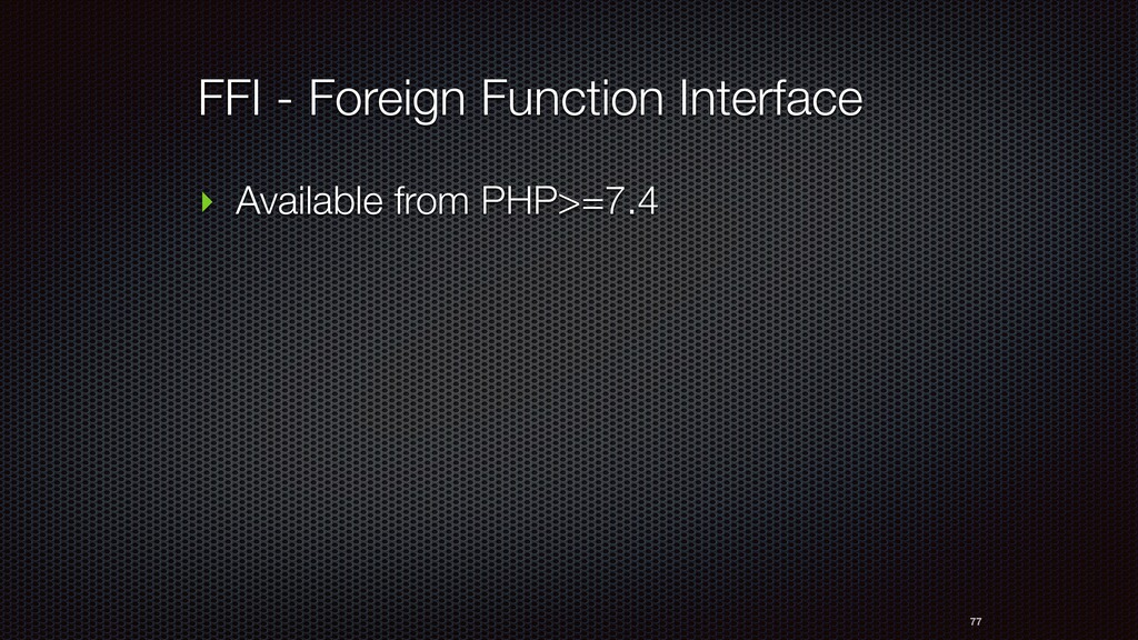 77 ‣ Available from PHP>=7.4 FFI - Foreign Func...