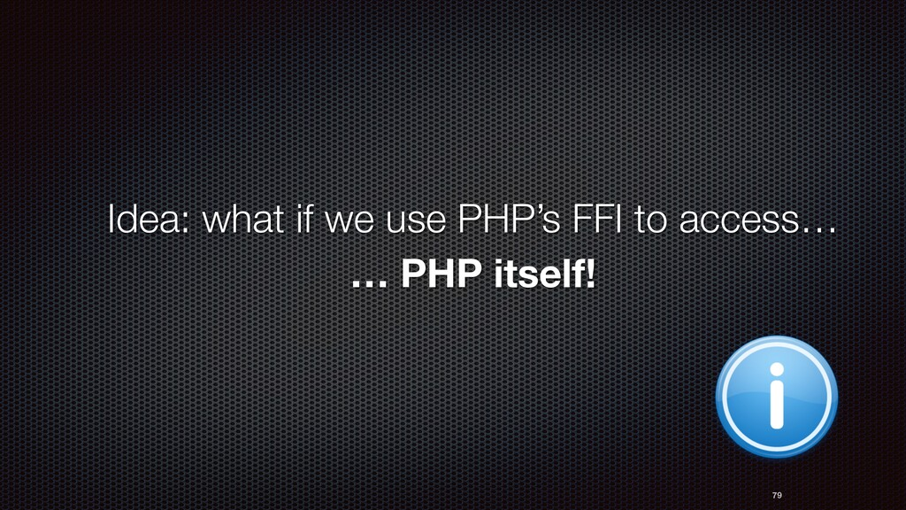 Idea: what if we use PHP's FFI to access… 79 … ...