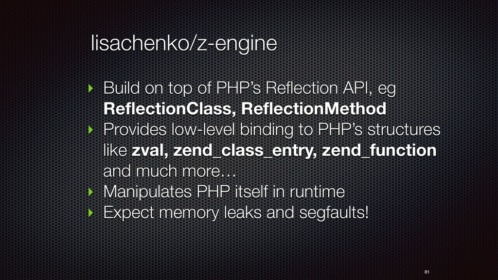 81 ‣ Build on top of PHP's Reflection API, eg R...