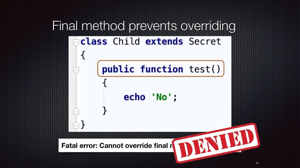 11 Final method prevents overriding Fatal error...