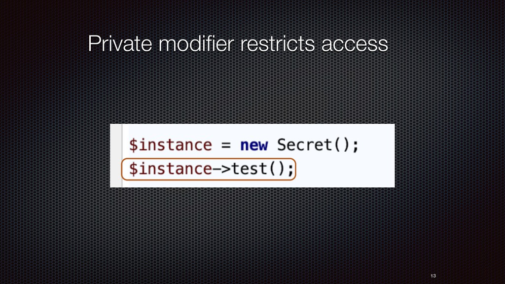 13 Private modifier restricts access