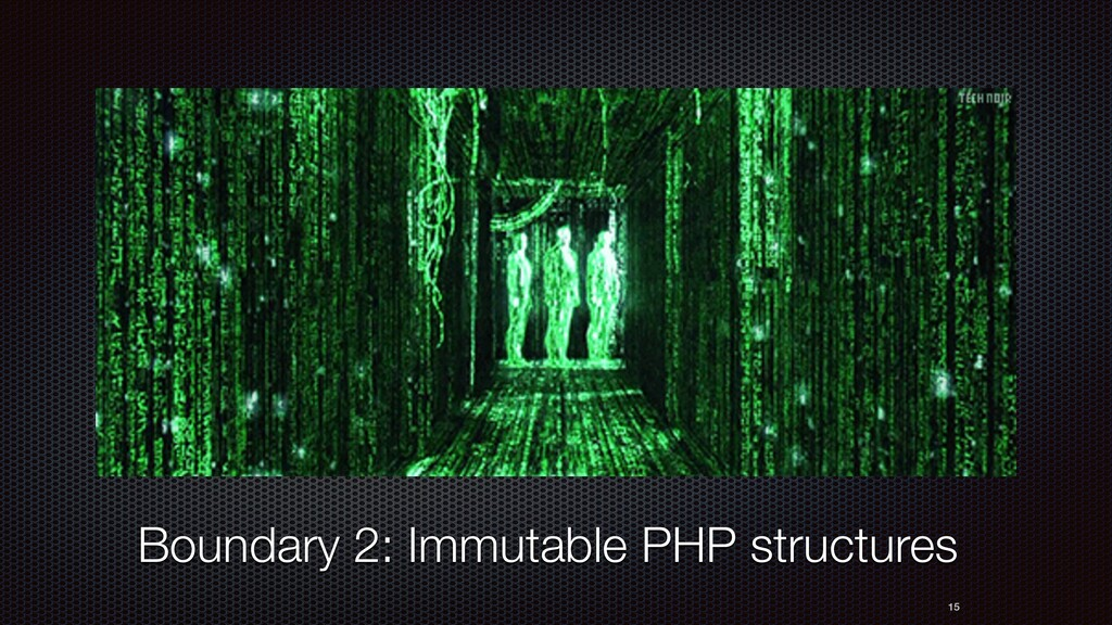 15 Boundary 2: Immutable PHP structures