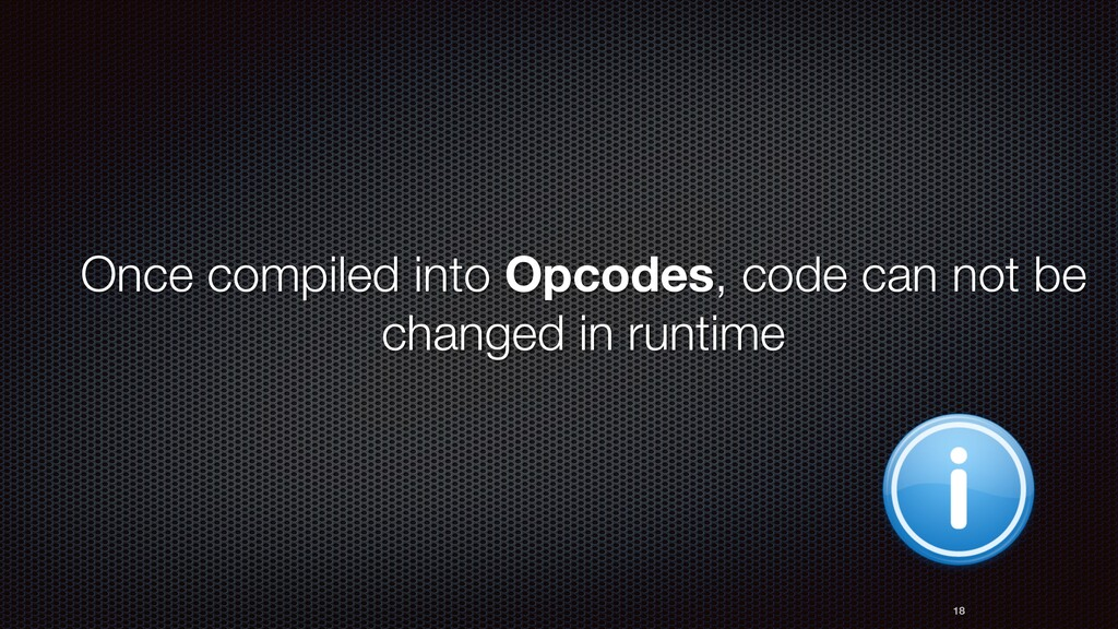 Once compiled into Opcodes, code can not be cha...