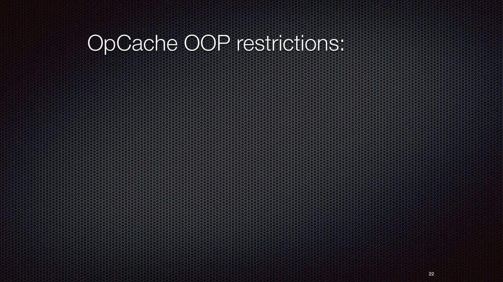 22 OpCache OOP restrictions: