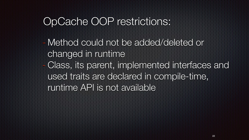 22 OpCache OOP restrictions: - Method could not...