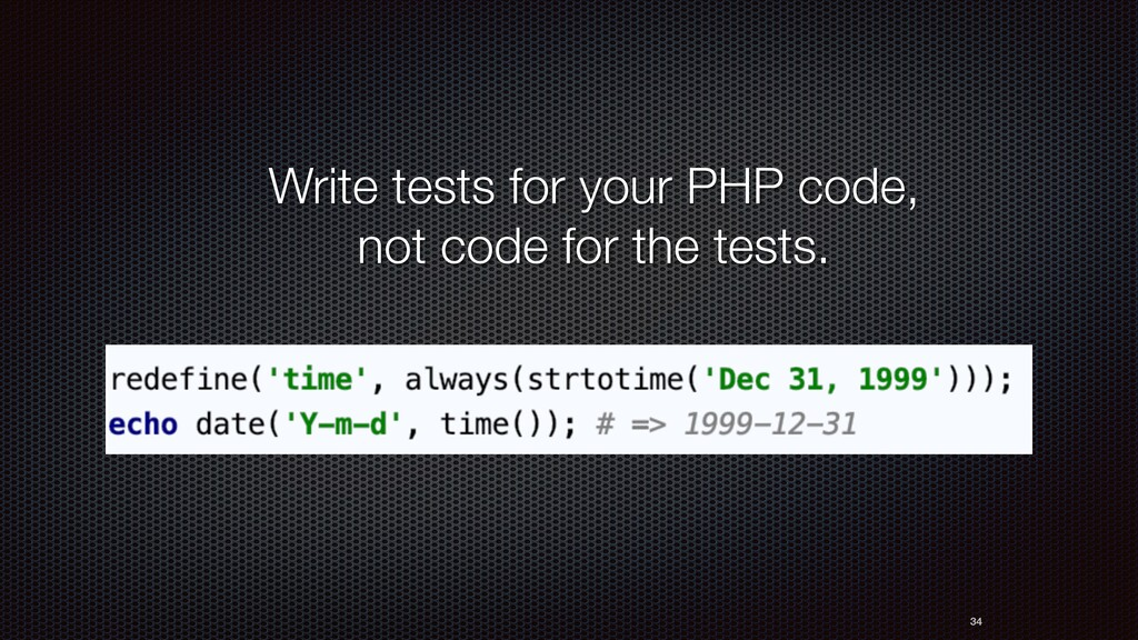 Write tests for your PHP code, not code for the...