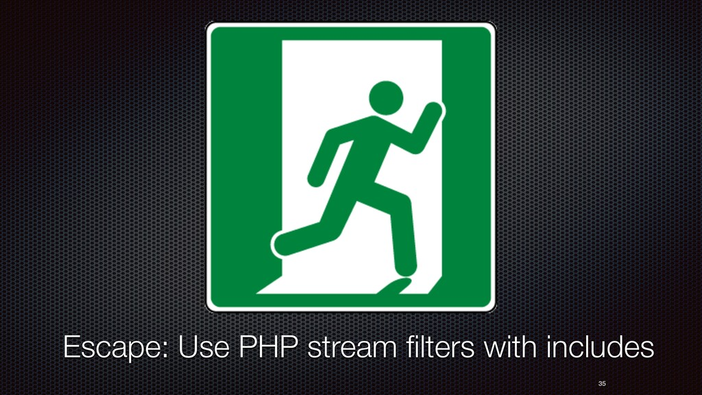 35 Escape: Use PHP stream filters with includes