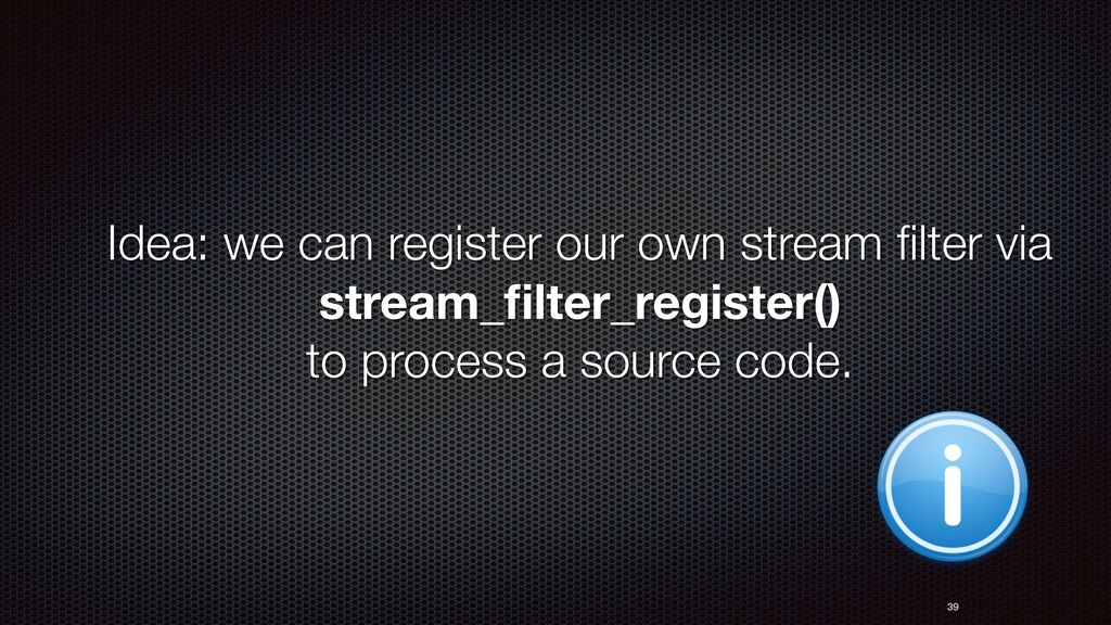 Idea: we can register our own stream filter via ...