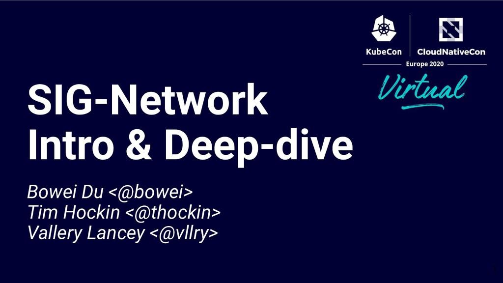 Bowei Du <@bowei> Tim Hockin <@thockin> Vallery...