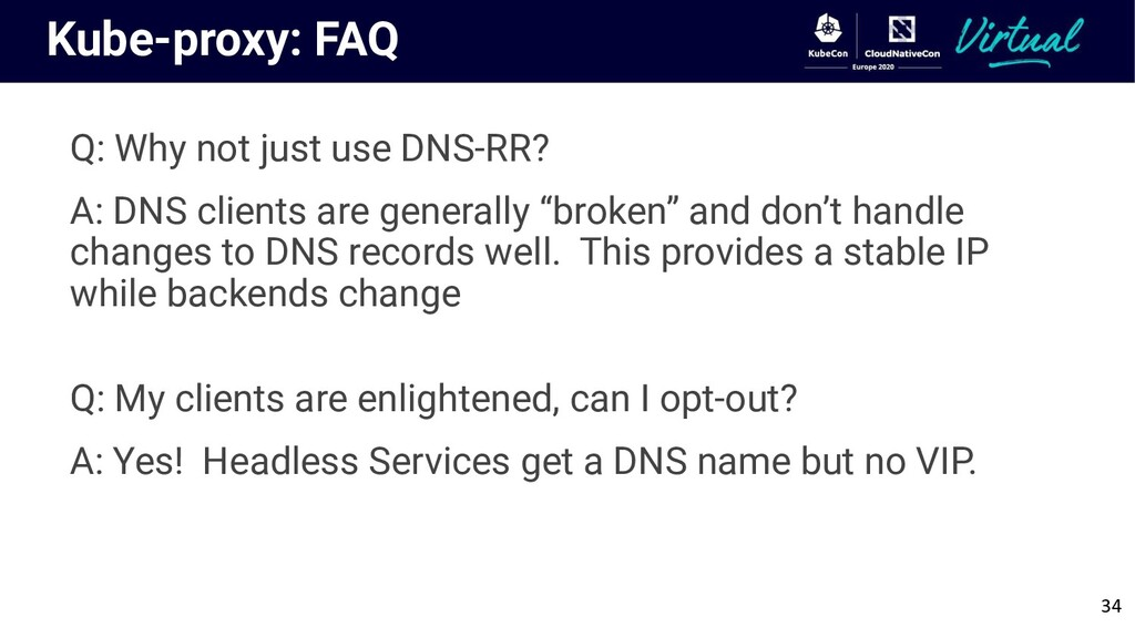 Kube-proxy: FAQ Q: Why not just use DNS-RR? A: ...