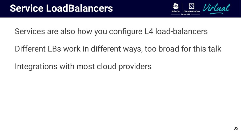 Service LoadBalancers Services are also how you...