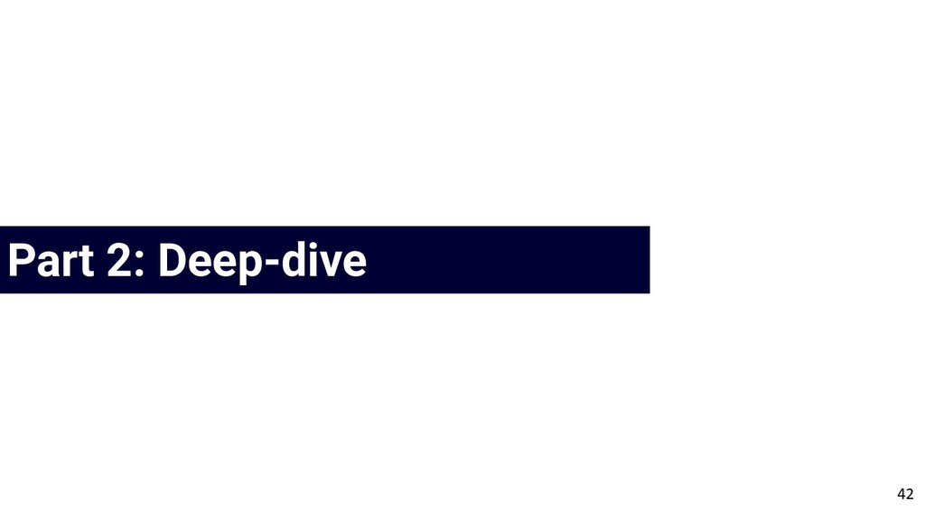 Agenda Part 2: Deep-dive 42