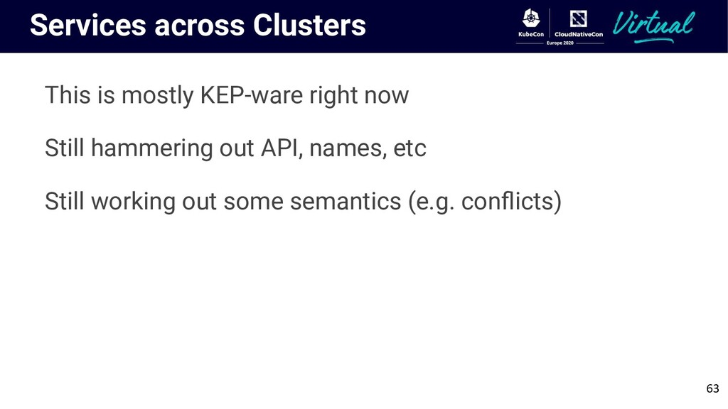 Services across Clusters This is mostly KEP-war...