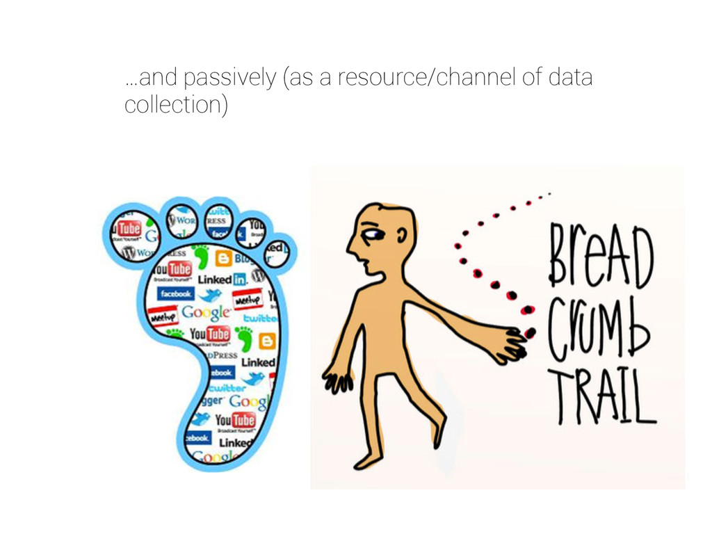 …and passively (as a resource/channel of data c...