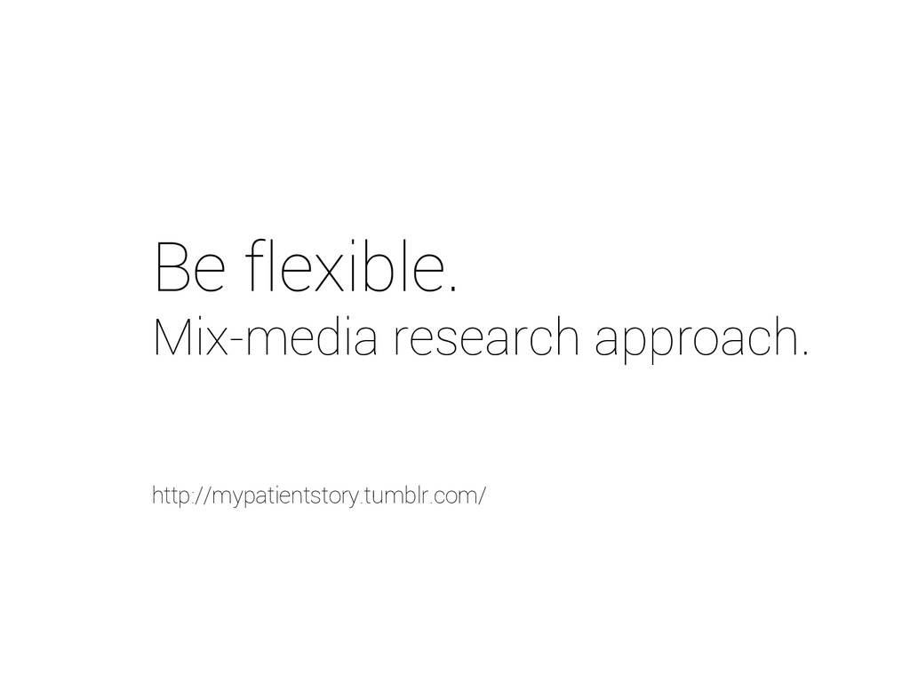 Be flexible. Mix-media research approach. http:...