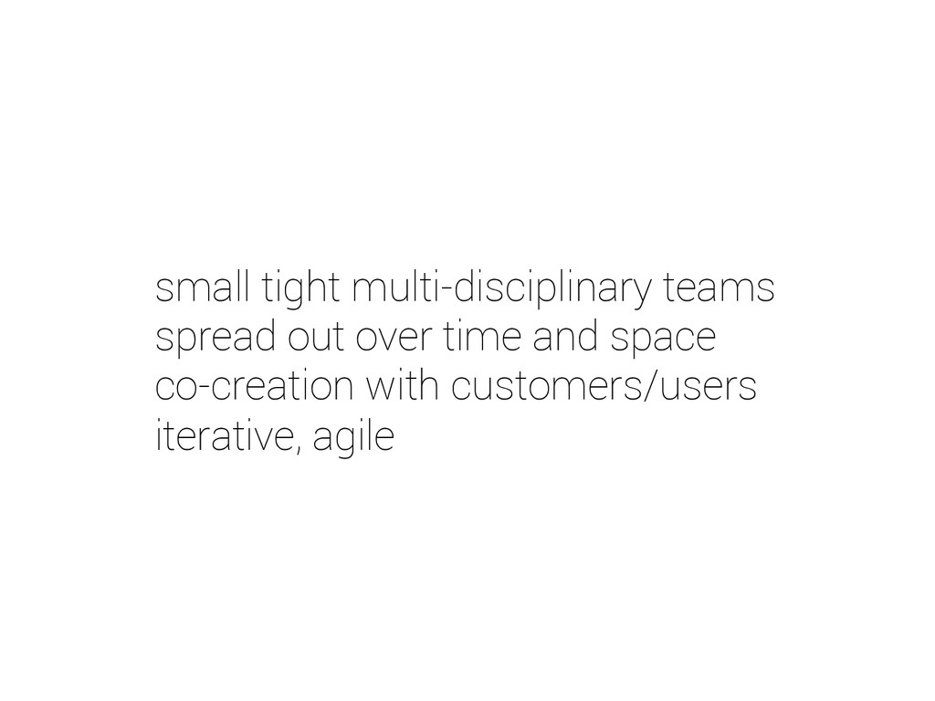 small tight multi-disciplinary teams spread out...