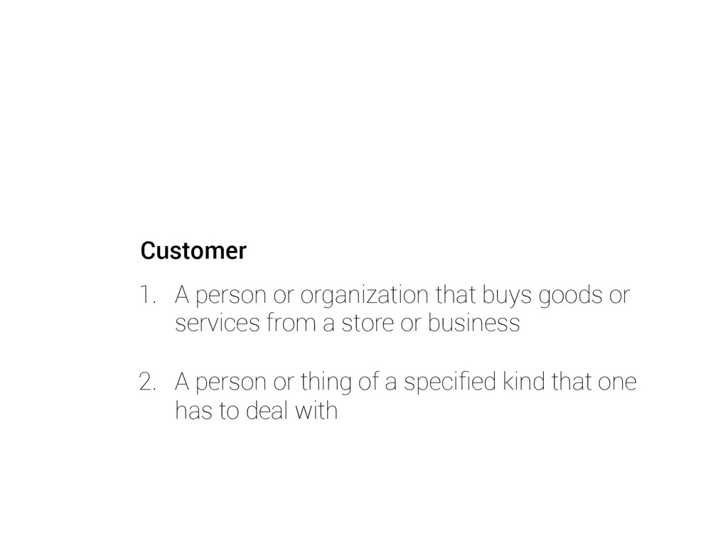 Customer 1. A person or organization that buys...