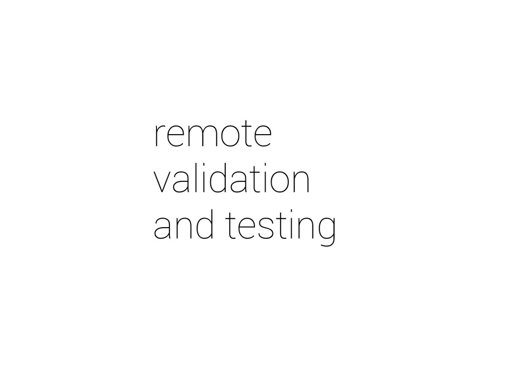 remote validation and testing