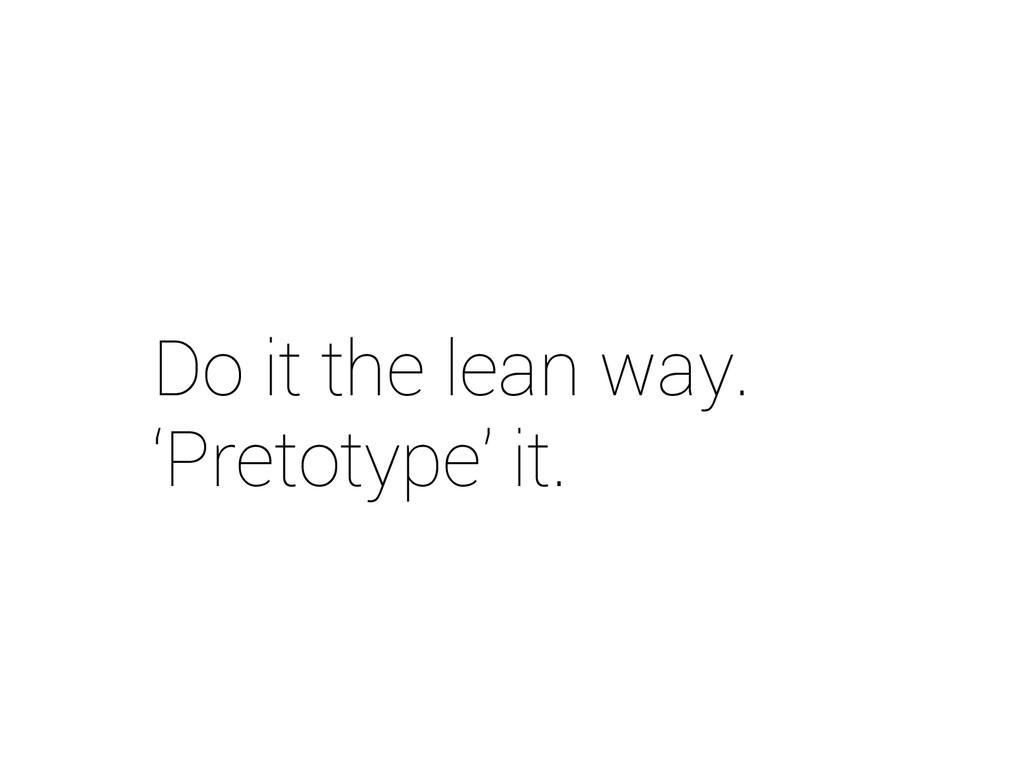 Do it the lean way. 'Pretotype' it.