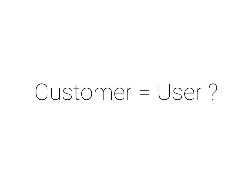 Customer = User ?