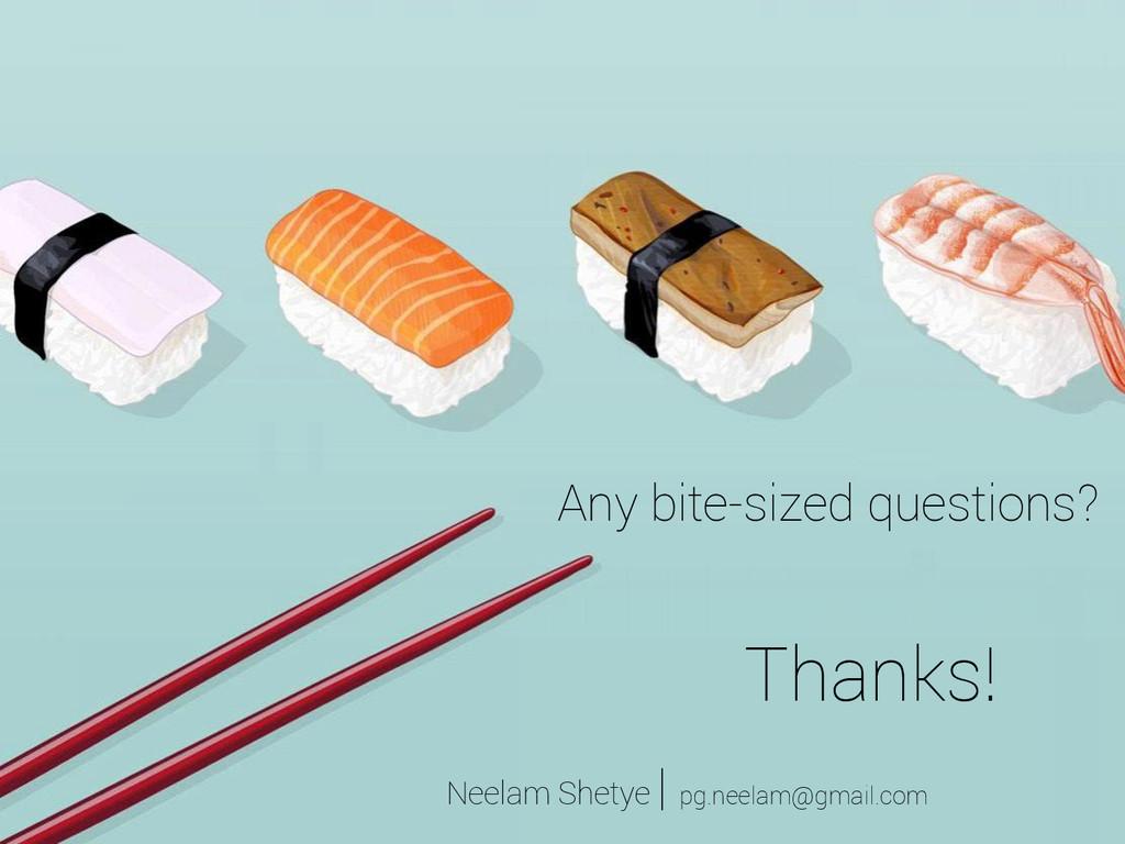 Any bite-sized questions? Thanks! Neelam Shetye...