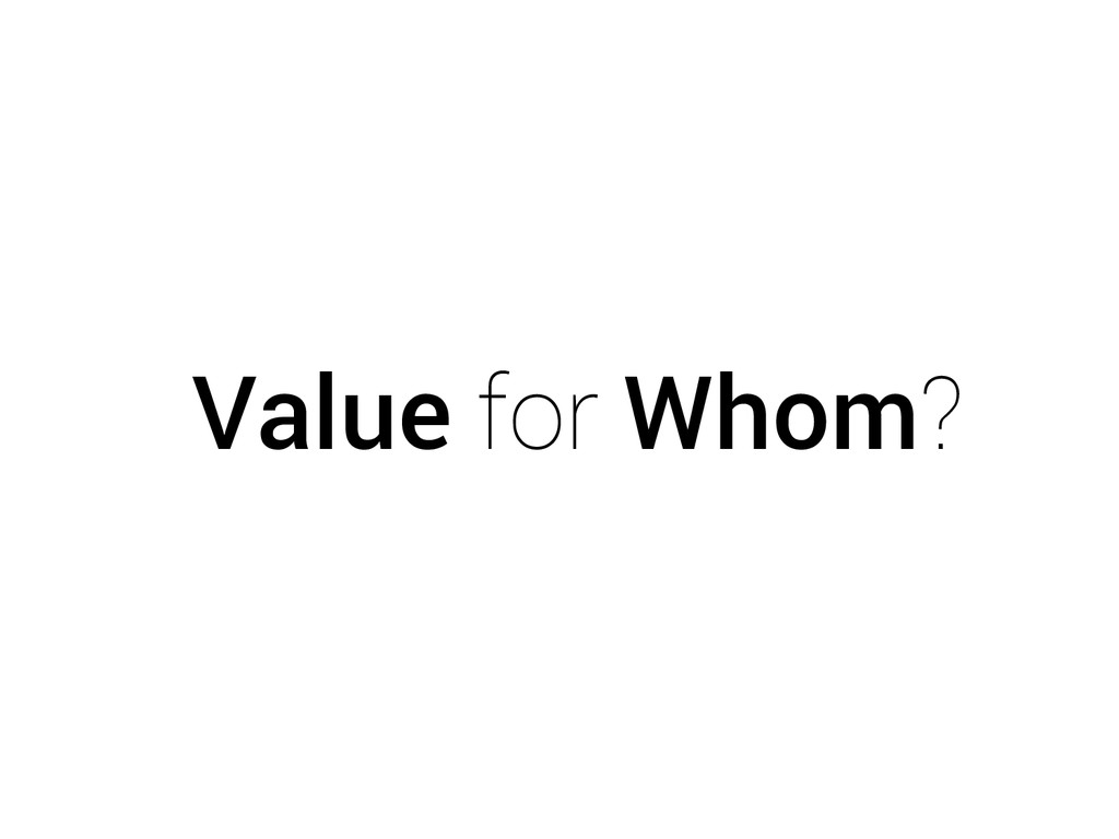 Value for Whom?