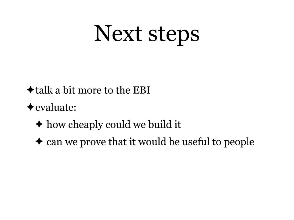 Next steps ✦talk a bit more to the EBI ✦evaluat...