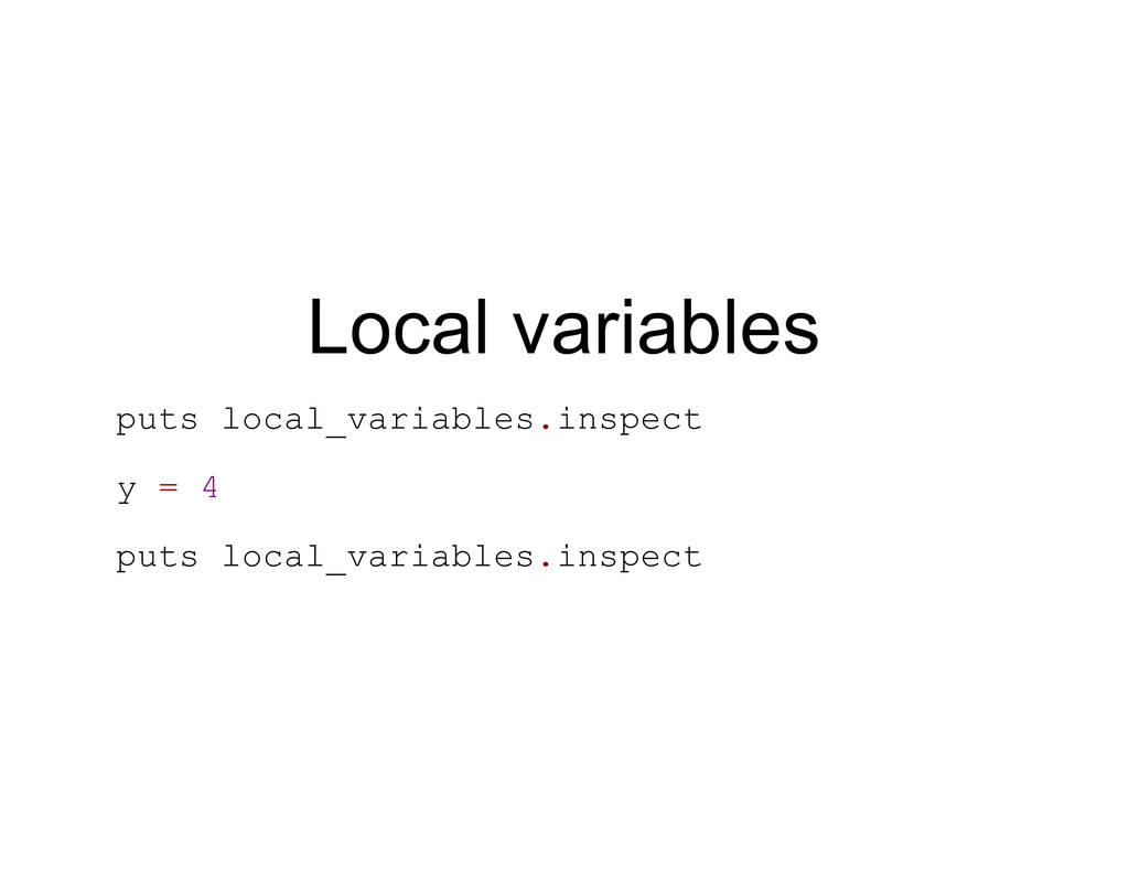 Local variables puts local_variables.inspect y ...