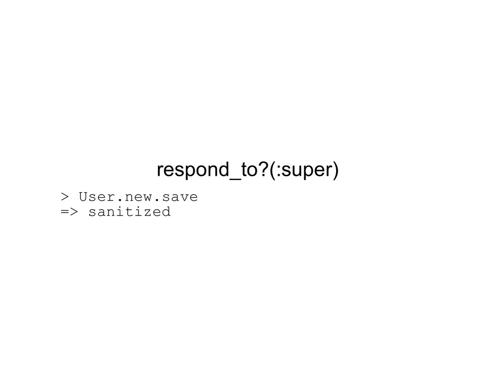 respond_to?(:super) > User.new.save => sanitized