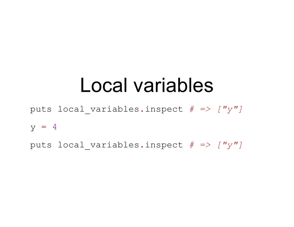 Local variables puts local_variables.inspect # ...