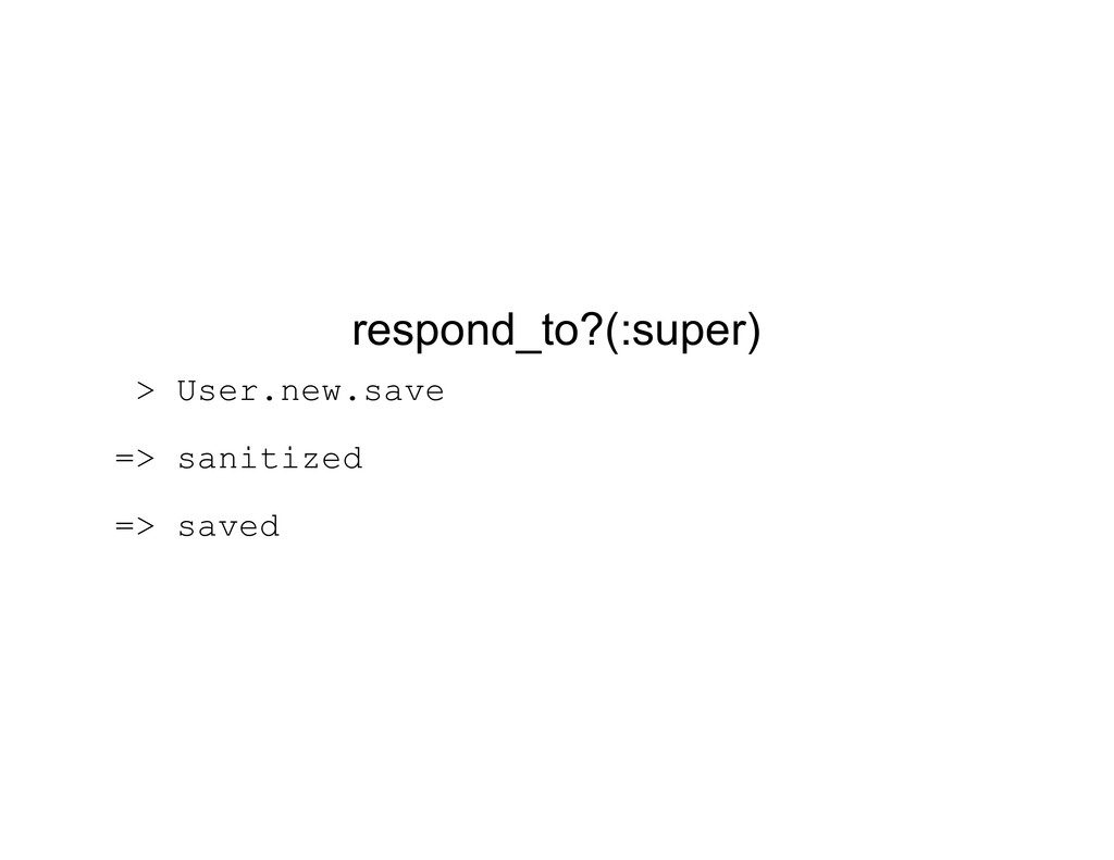 respond_to?(:super) > User.new.save => sanitize...