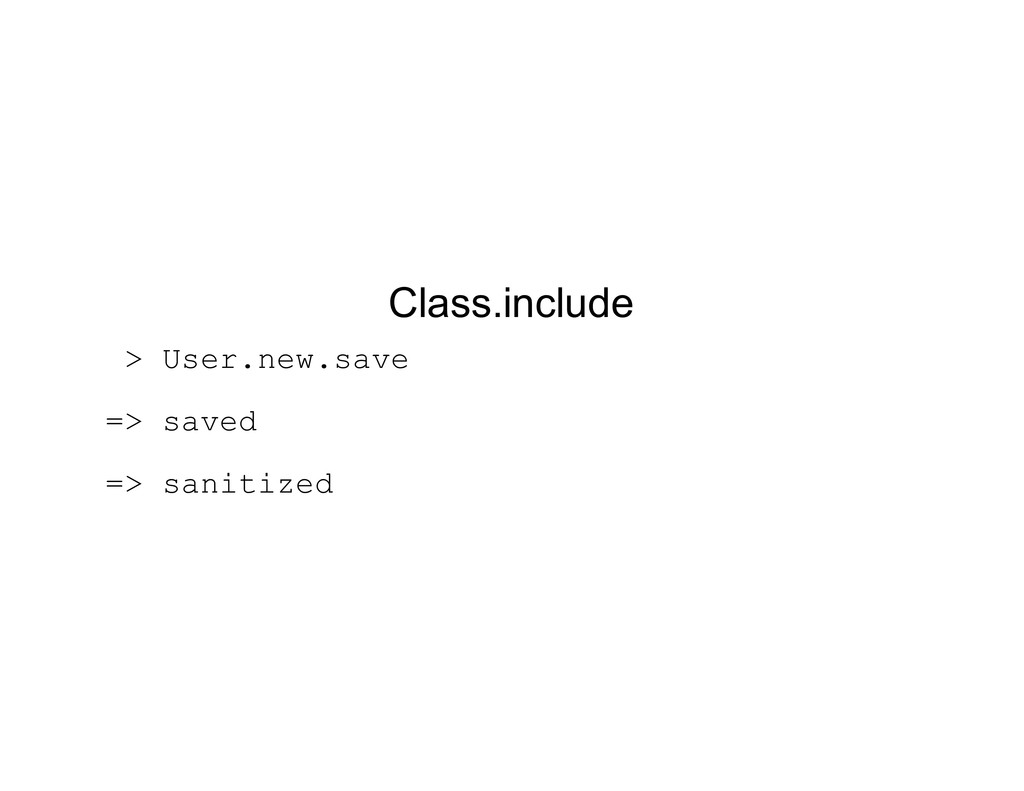 Class.include > User.new.save => saved => sanit...