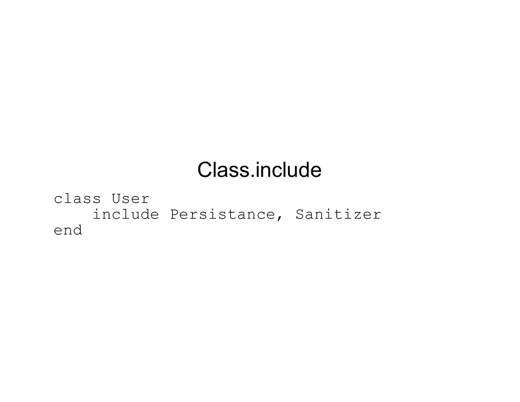 Class.include class User include Persistance, S...