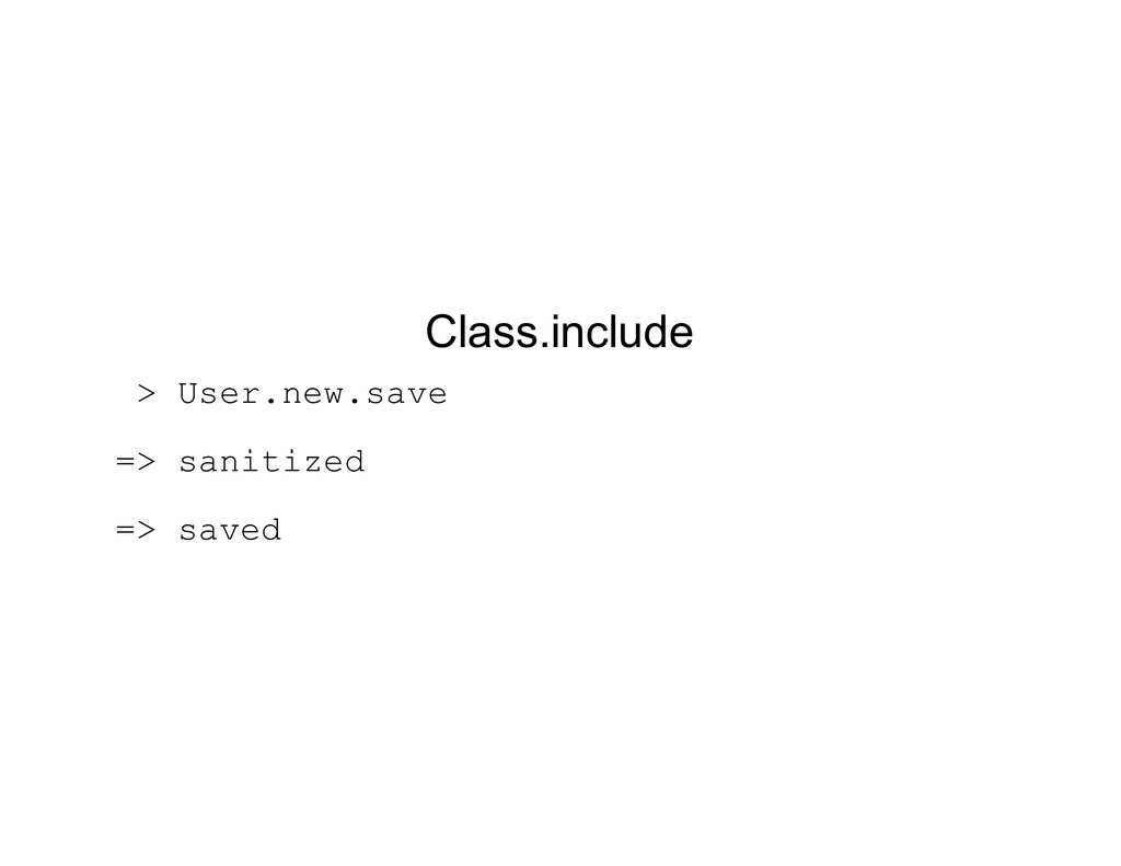 Class.include > User.new.save => sanitized => s...