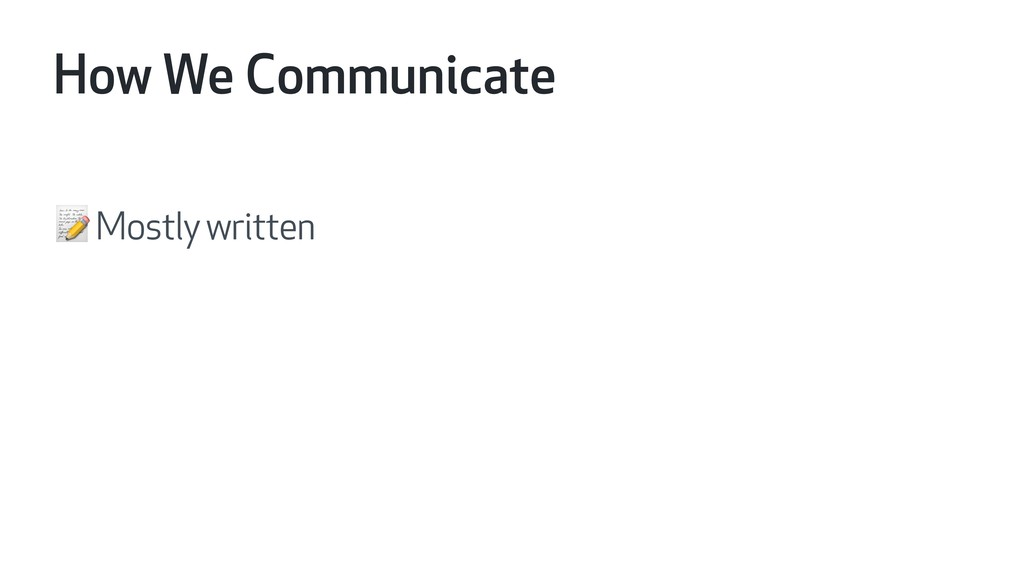 How We Communicate  Mostly written