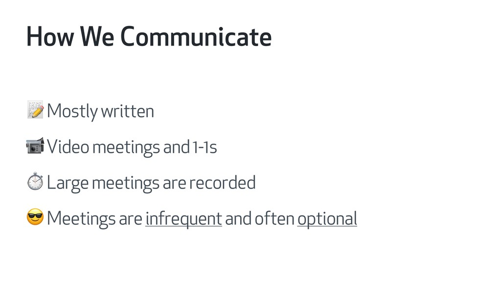 How We Communicate  Mostly written  Video meeti...