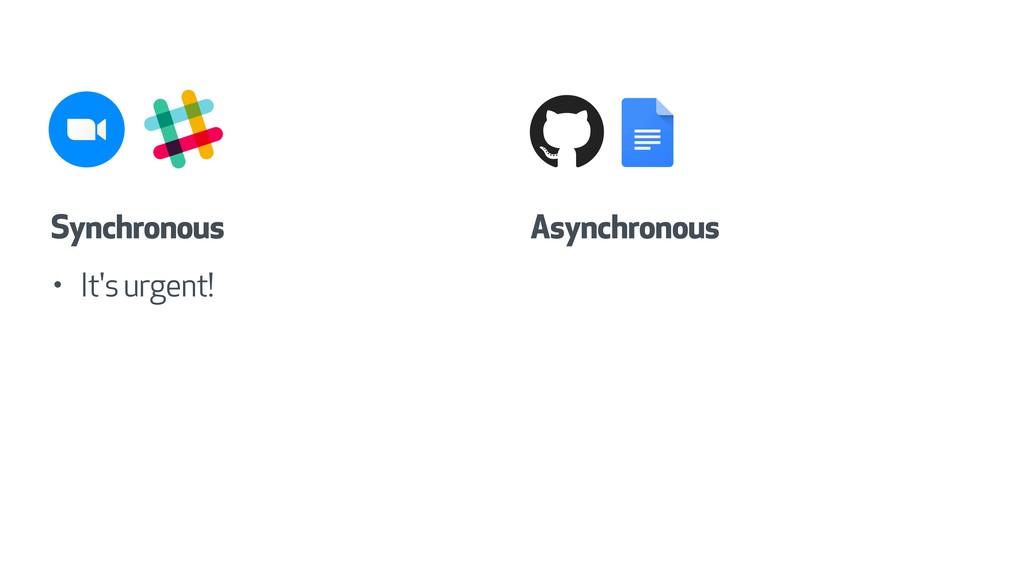 • It's urgent! Asynchronous Synchronous